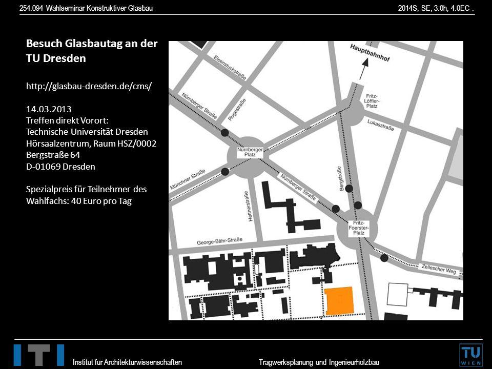 254.094 Wahlseminar Konstruktiver Glasbau 2014S, SE, 3.0h, 4.0EC. Institut für Architekturwissenschaften Tragwerksplanung und Ingenieurholzbau Besuch