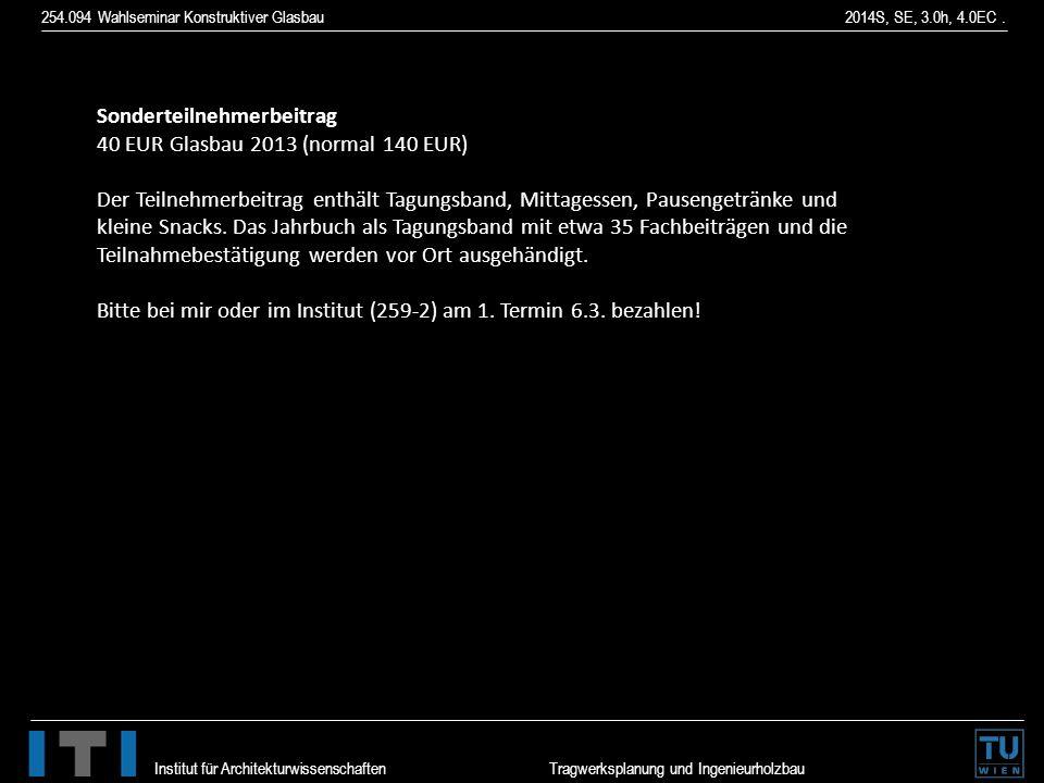 254.094 Wahlseminar Konstruktiver Glasbau 2014S, SE, 3.0h, 4.0EC. Institut für Architekturwissenschaften Tragwerksplanung und Ingenieurholzbau Sondert