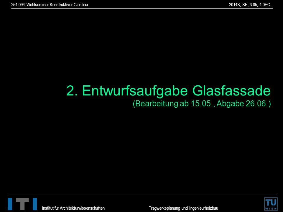 254.094 Wahlseminar Konstruktiver Glasbau 2014S, SE, 3.0h, 4.0EC. Institut für Architekturwissenschaften Tragwerksplanung und Ingenieurholzbau 2. Entw