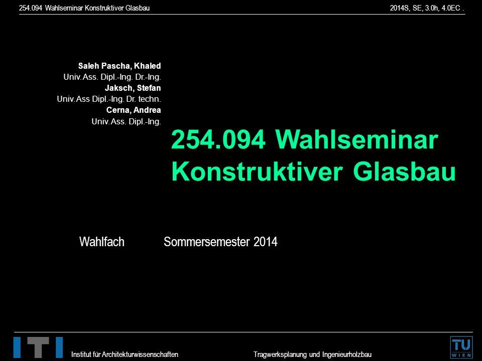 254.094 Wahlseminar Konstruktiver Glasbau 2014S, SE, 3.0h, 4.0EC. Institut für Architekturwissenschaften Tragwerksplanung und Ingenieurholzbau Saleh P