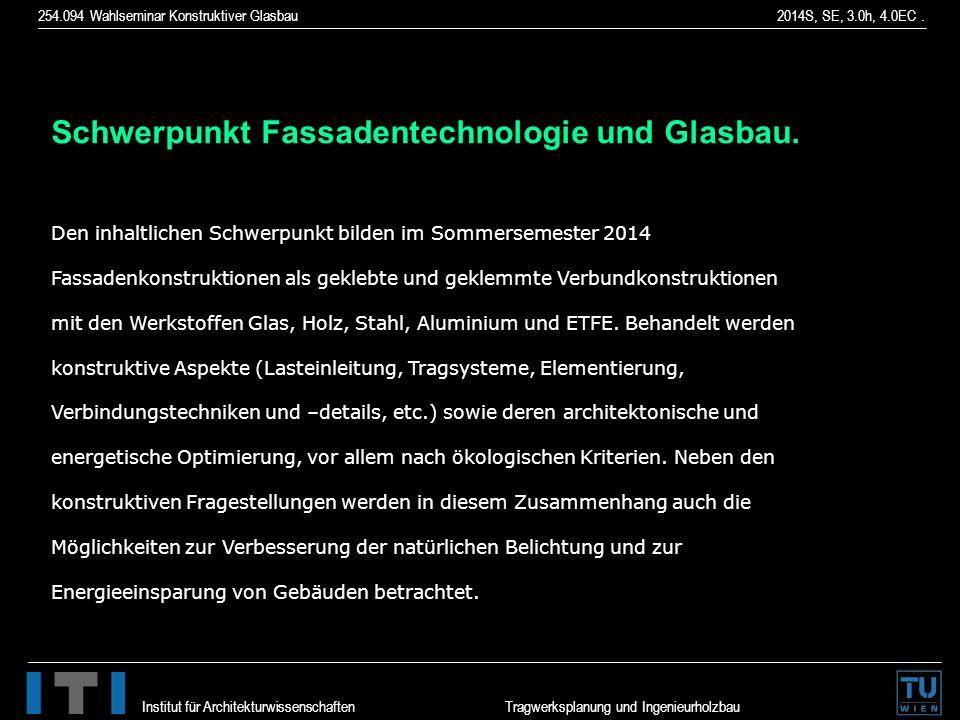 254.094 Wahlseminar Konstruktiver Glasbau 2014S, SE, 3.0h, 4.0EC. Institut für Architekturwissenschaften Tragwerksplanung und Ingenieurholzbau Schwerp