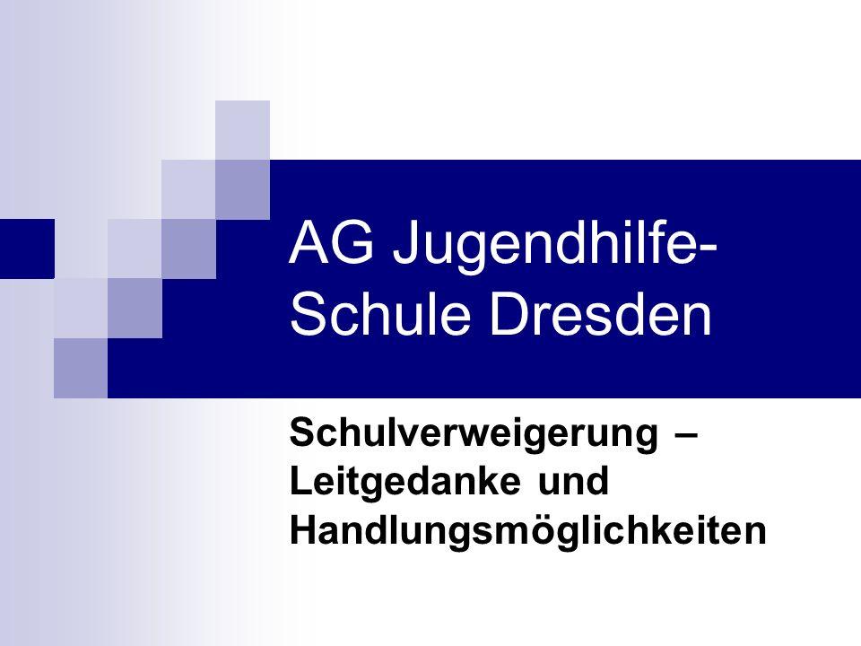 AG Jugendhilfe- Schule Dresden Schulverweigerung – Leitgedanke und Handlungsmöglichkeiten