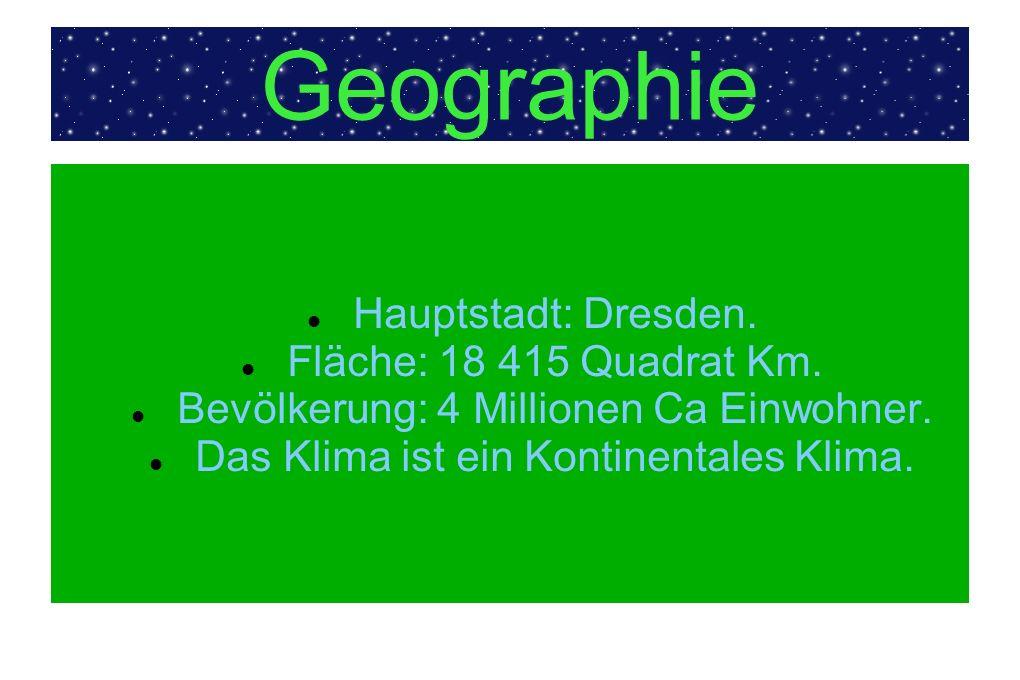 Geographie Hauptstadt: Dresden. Fläche: 18 415 Quadrat Km. Bevölkerung: 4 Millionen Ca Einwohner. Das Klima ist ein Kontinentales Klima.