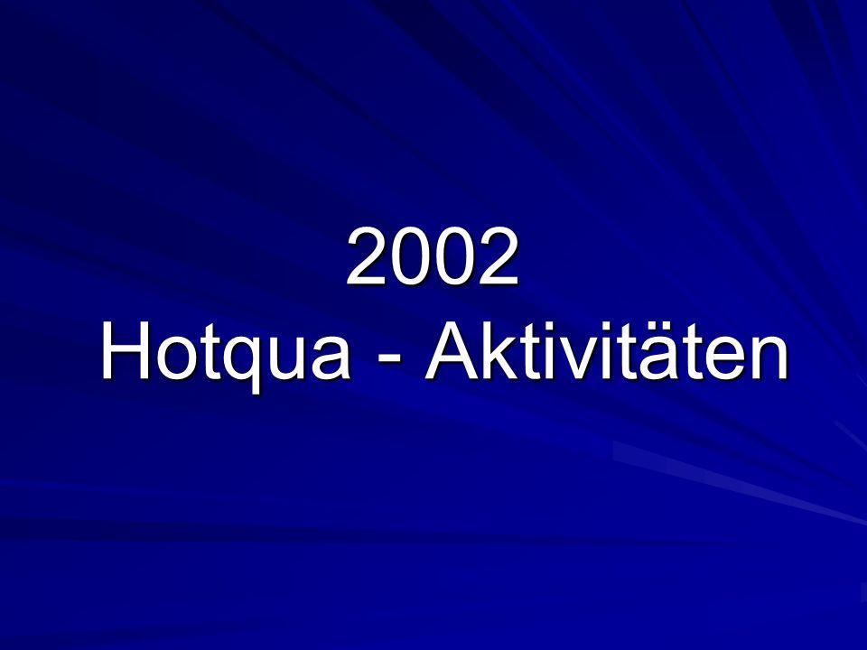 2002 Hotqua - Aktivitäten