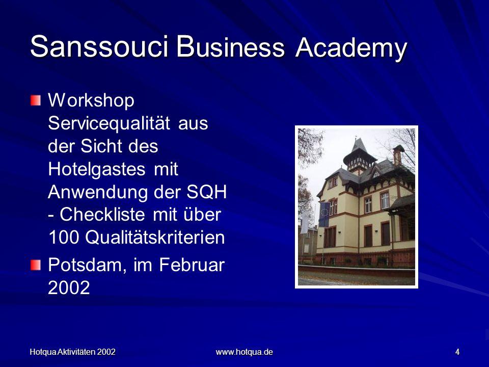 Hotqua Aktivitäten 2002 www.hotqua.de 4 Sanssouci B usiness Academy Workshop Servicequalität aus der Sicht des Hotelgastes mit Anwendung der SQH - Checkliste mit über 100 Qualitätskriterien Potsdam, im Februar 2002