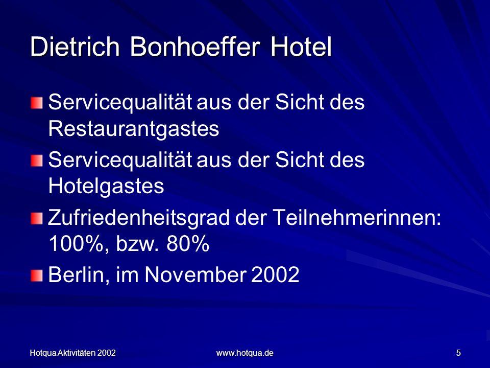 Hotqua Aktivitäten 2002 www.hotqua.de 5 Dietrich Bonhoeffer Hotel Servicequalität aus der Sicht des Restaurantgastes Servicequalität aus der Sicht des Hotelgastes Zufriedenheitsgrad der Teilnehmerinnen: 100%, bzw.