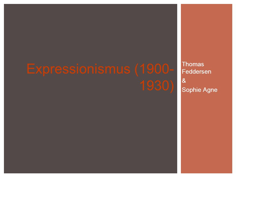 Thomas Feddersen & Sophie Agne Expressionismus (1900- 1930)