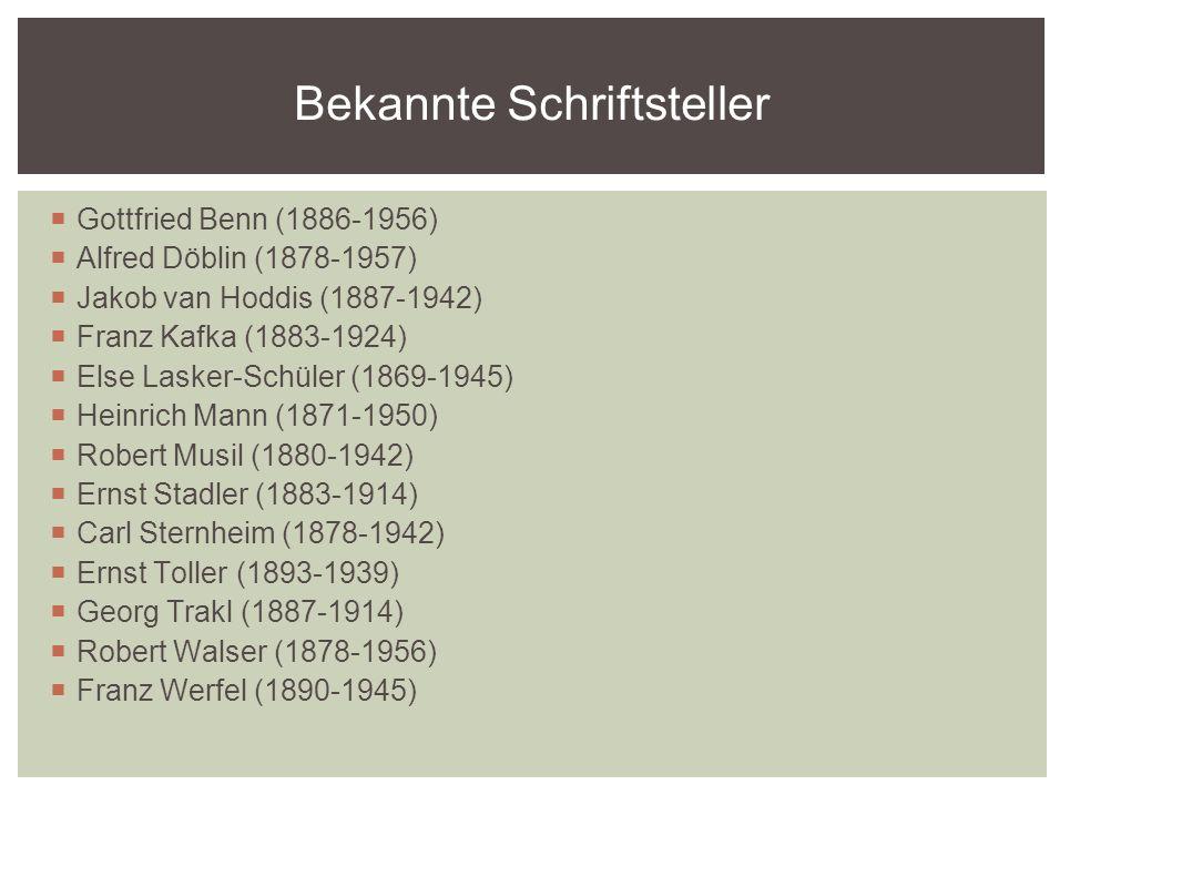 Gottfried Benn (1886-1956) Alfred Döblin (1878-1957) Jakob van Hoddis (1887-1942) Franz Kafka (1883-1924) Else Lasker-Schüler (1869-1945) Heinrich Mann (1871-1950) Robert Musil (1880-1942) Ernst Stadler (1883-1914) Carl Sternheim (1878-1942) Ernst Toller (1893-1939) Georg Trakl (1887-1914) Robert Walser (1878-1956) Franz Werfel (1890-1945) Bekannte Schriftsteller