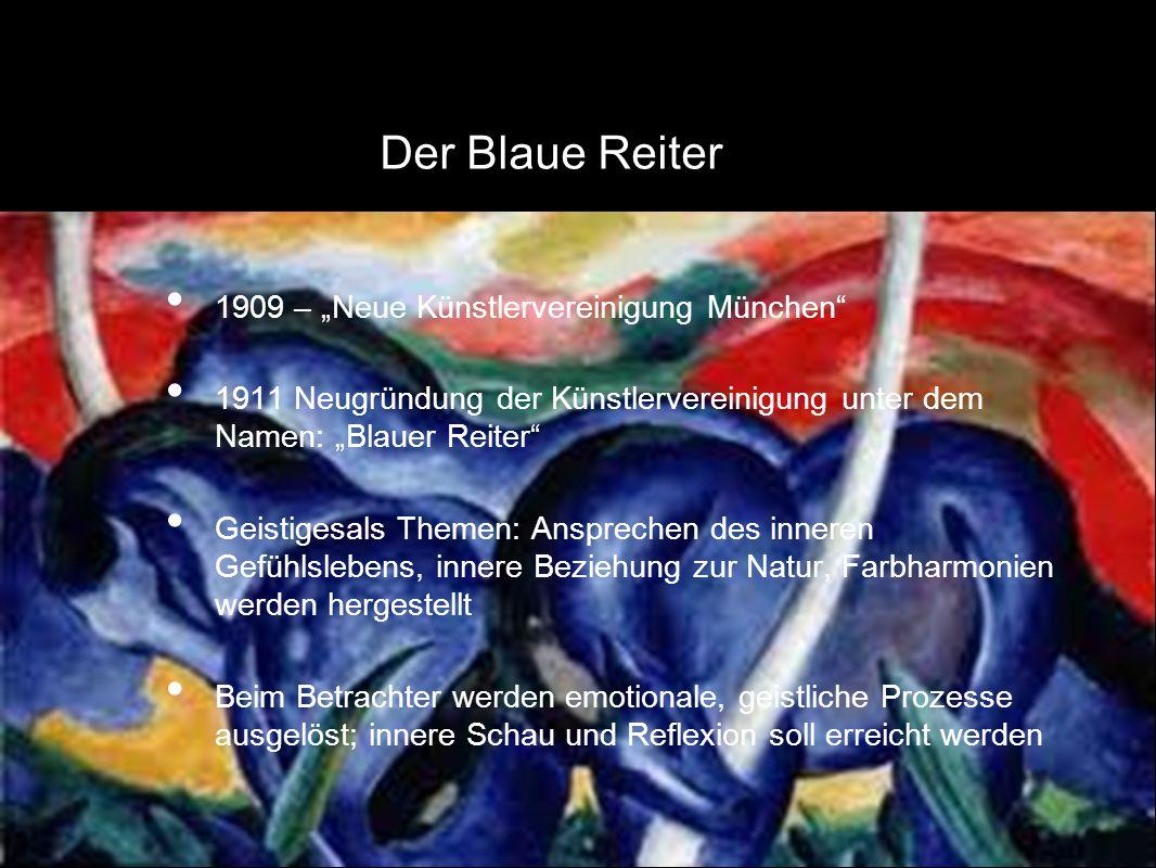 1909 – Neue Künstlervereinigung München 1911 Neugründung der Künstlervereinigung unter dem Namen: Blauer Reiter Geistigesals Themen: Ansprechen des inneren Gefühlslebens, innere Beziehung zur Natur, Farbharmonien werden hergestellt Beim Betrachter werden emotionale, geistliche Prozesse ausgelöst; innere Schau und Reflexion soll erreicht werden Der Blaue Reiter