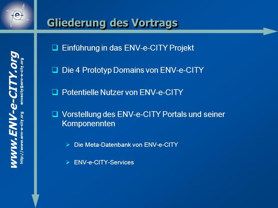 www.ENV-e-CITY.org http://www.env-e-city.org envecity@env-e-city.org Gliederung des Vortrags Einführung in das ENV-e-CITY Projekt Die 4 Prototyp Domai