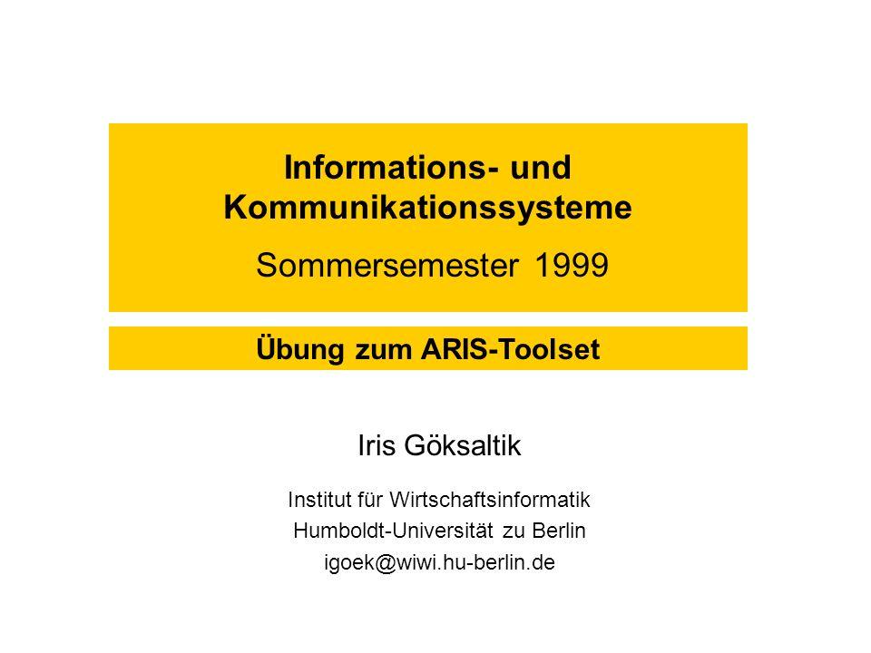 Informations- und Kommunikationssysteme Sommersemester 1999 Iris Göksaltik Institut für Wirtschaftsinformatik Humboldt-Universität zu Berlin igoek@wiw