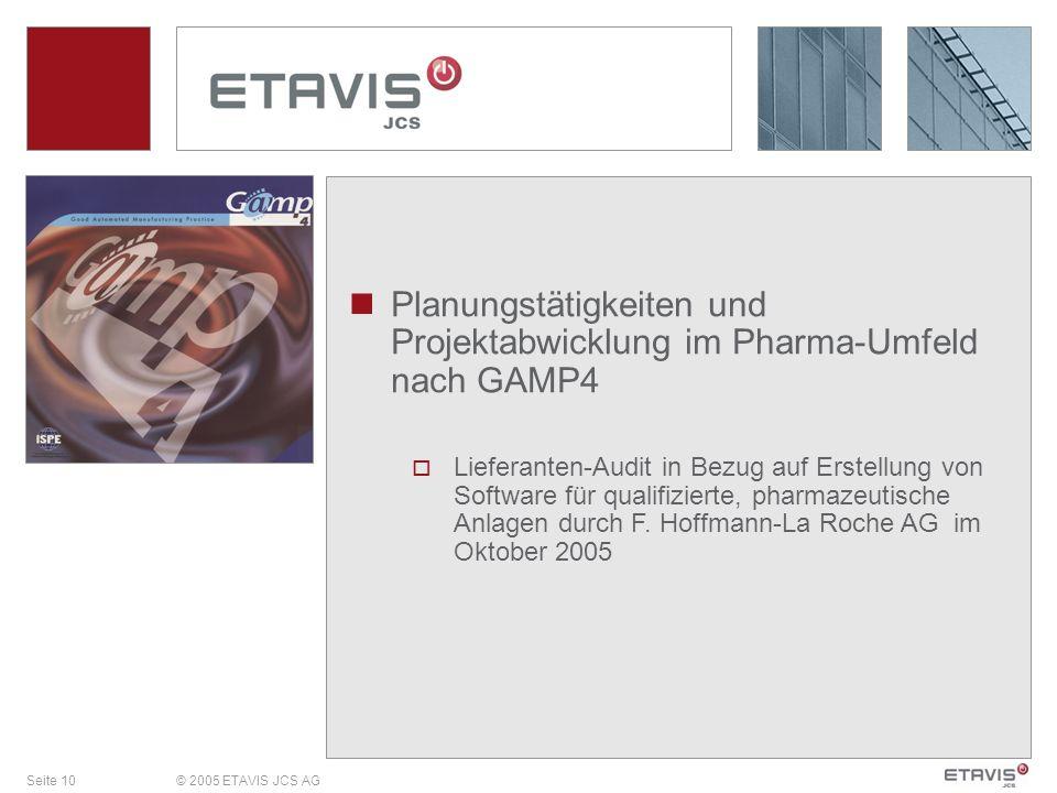 Seite 10© 2005 ETAVIS JCS AG Planungstätigkeiten und Projektabwicklung im Pharma-Umfeld nach GAMP4 Lieferanten-Audit in Bezug auf Erstellung von Softw