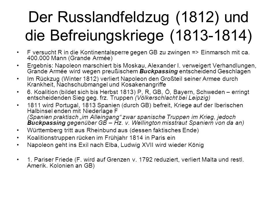 Der Russlandfeldzug (1812) und die Befreiungskriege (1813-1814) F versucht R in die Kontinentalsperre gegen GB zu zwingen => Einmarsch mit ca. 400.000