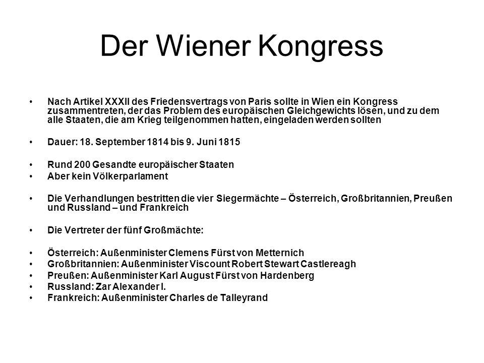 Der Wiener Kongress Nach Artikel XXXII des Friedensvertrags von Paris sollte in Wien ein Kongress zusammentreten, der das Problem des europäischen Gle