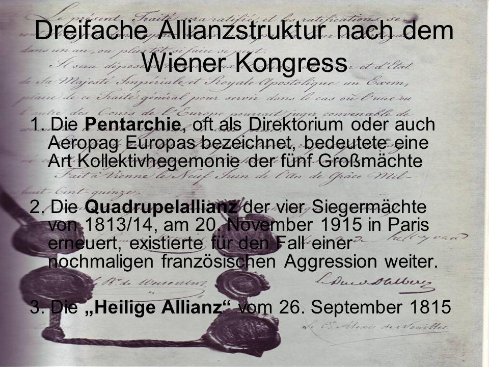 Dreifache Allianzstruktur nach dem Wiener Kongress 1. Die Pentarchie, oft als Direktorium oder auch Aeropag Europas bezeichnet, bedeutete eine Art Kol