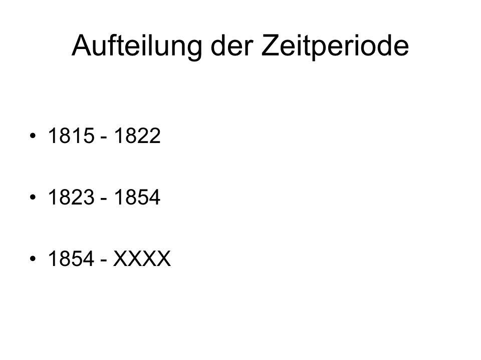Aufteilung der Zeitperiode 1815 - 1822 1823 - 1854 1854 - XXXX