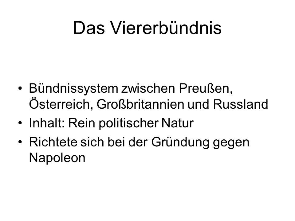 Das Viererbündnis Bündnissystem zwischen Preußen, Österreich, Großbritannien und Russland Inhalt: Rein politischer Natur Richtete sich bei der Gründun