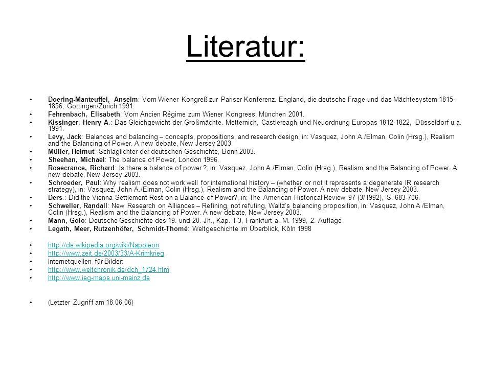 Literatur: Doering-Manteuffel, Anselm: Vom Wiener Kongreß zur Pariser Konferenz. England, die deutsche Frage und das Mächtesystem 1815- 1856, Göttinge