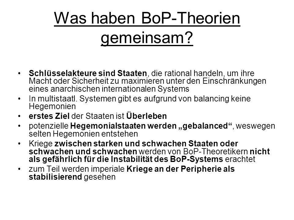 Was haben BoP-Theorien gemeinsam? Schlüsselakteure sind Staaten, die rational handeln, um ihre Macht oder Sicherheit zu maximieren unter den Einschrän