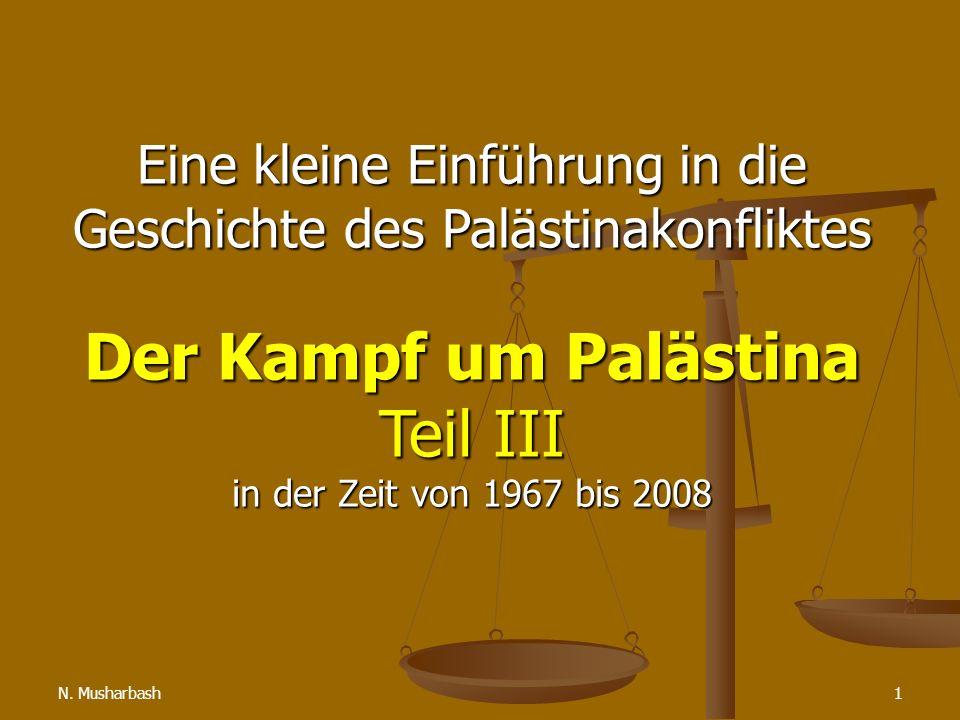 N. Musharbash1 Eine kleine Einführung in die Geschichte des Palästinakonfliktes Der Kampf um Palästina Teil III in der Zeit von 1967 bis 2008