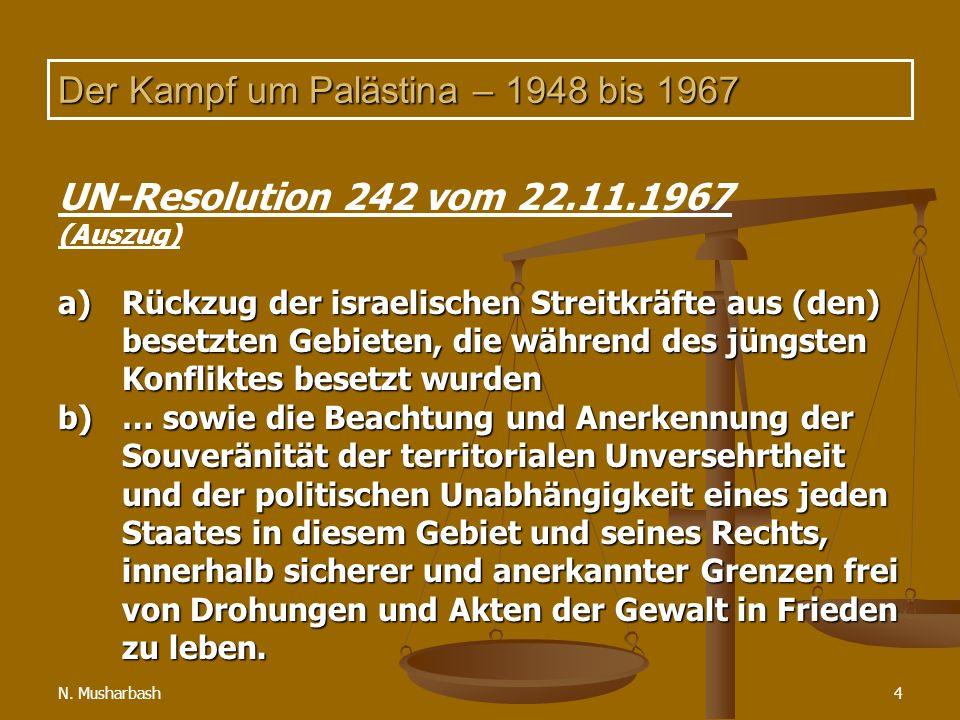 N. Musharbash4 Der Kampf um Palästina – 1948 bis 1967 UN-Resolution 242 vom 22.11.1967 (Auszug) a)Rückzug der israelischen Streitkräfte aus (den) bese
