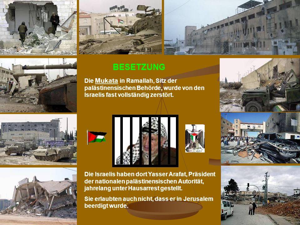 N. Musharbash61 Die Mukata in Ramallah, Sitz der palästinensischen Behörde, wurde von den Israelis fast vollständig zerstört. Die Israelis haben dort