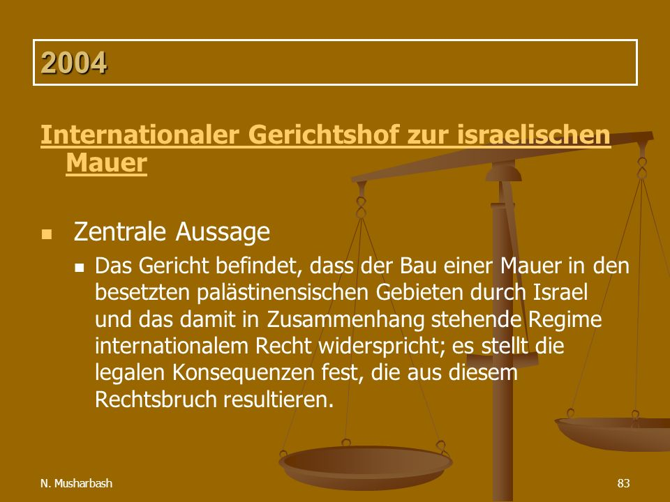 N. Musharbash83 2004 Internationaler Gerichtshof zur israelischen Mauer Zentrale Aussage Das Gericht befindet, dass der Bau einer Mauer in den besetzt