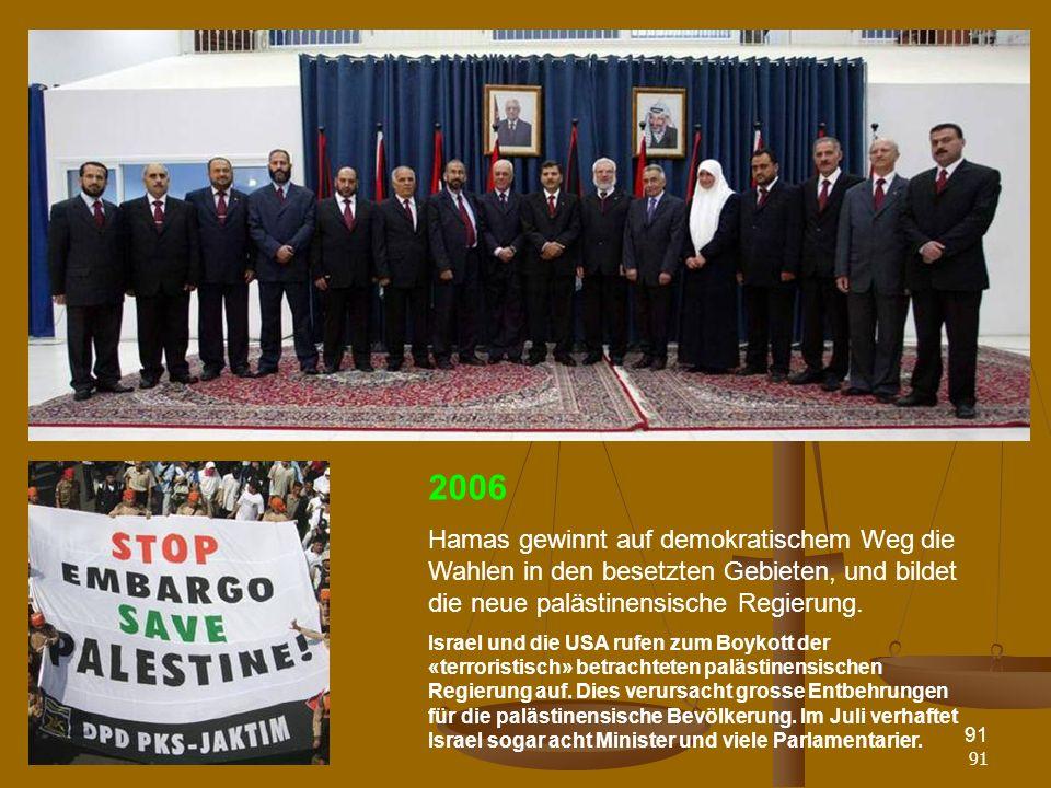 N. Musharbash91 2006 Hamas gewinnt auf demokratischem Weg die Wahlen in den besetzten Gebieten, und bildet die neue palästinensische Regierung. Israel