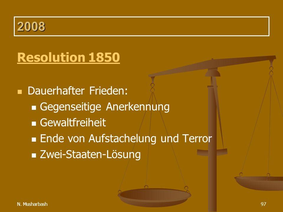 N. Musharbash97 2008 Resolution 1850 Dauerhafter Frieden: Gegenseitige Anerkennung Gewaltfreiheit Ende von Aufstachelung und Terror Zwei-Staaten-Lösun