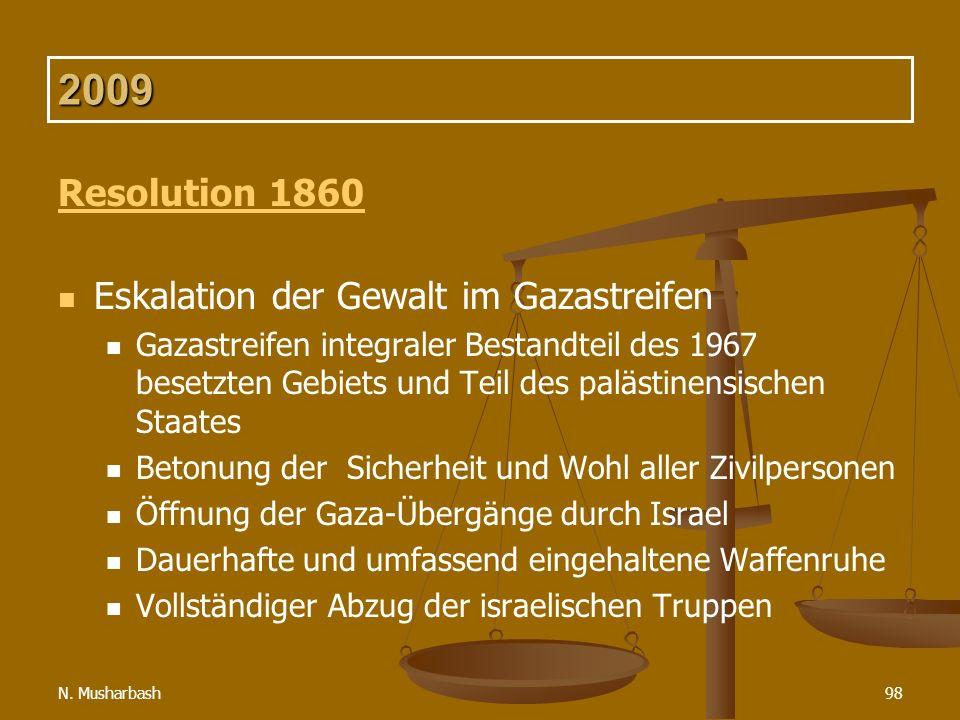 N. Musharbash98 2009 Resolution 1860 Eskalation der Gewalt im Gazastreifen Gazastreifen integraler Bestandteil des 1967 besetzten Gebiets und Teil des
