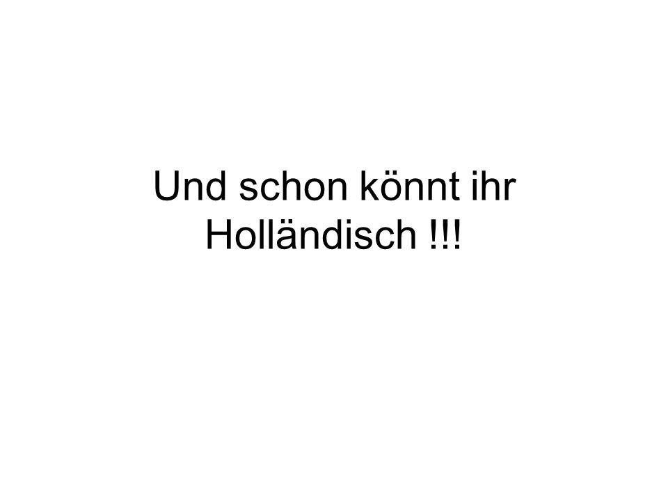 Und schon könnt ihr Holländisch !!!