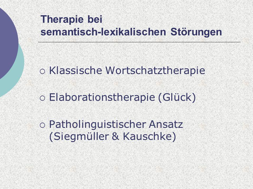 Therapie bei semantisch-lexikalischen Störungen Klassische Wortschatztherapie Elaborationstherapie (Glück) Patholinguistischer Ansatz (Siegmüller & Kauschke)