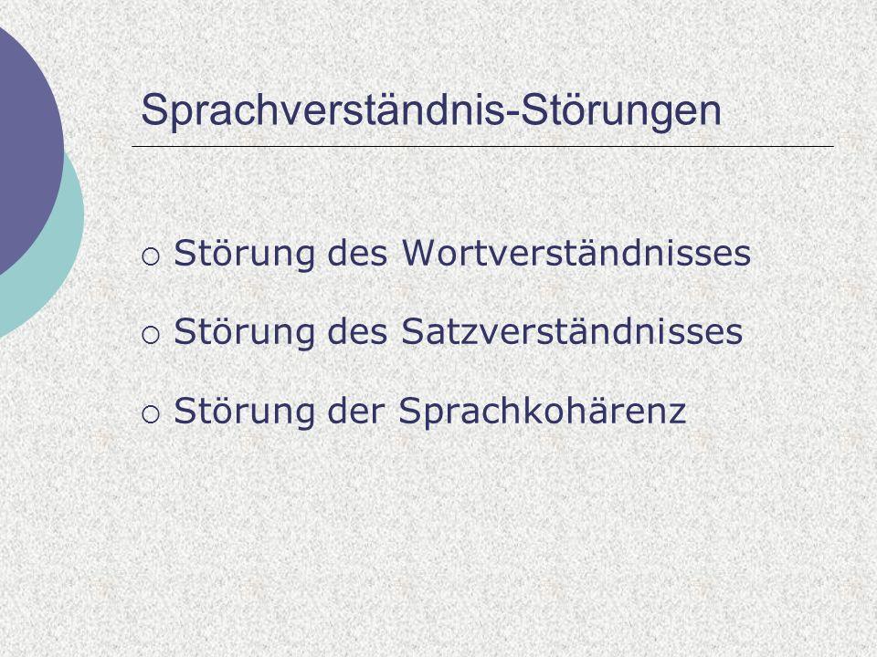 Sprachverständnis-Störungen Störung des Wortverständnisses Störung des Satzverständnisses Störung der Sprachkohärenz