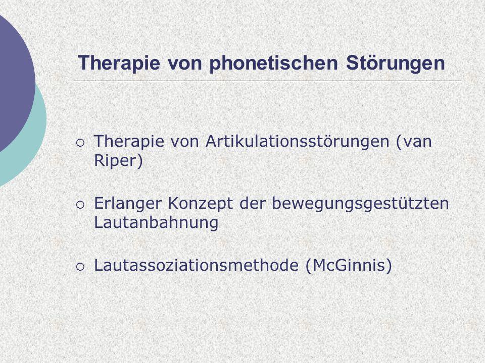 Therapie von phonetischen Störungen Therapie von Artikulationsstörungen (van Riper) Erlanger Konzept der bewegungsgestützten Lautanbahnung Lautassoziationsmethode (McGinnis)