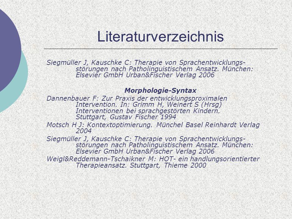 Literaturverzeichnis Siegmüller J, Kauschke C: Therapie von Sprachentwicklungs- störungen nach Patholinguistischem Ansatz. München: Elsevier GmbH Urba