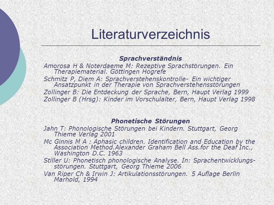 Literaturverzeichnis Sprachverständnis Amorosa H & Noterdaeme M: Rezeptive Sprachstörungen. Ein Therapiematerial. Göttingen Hogrefe Schmitz P, Diem A: