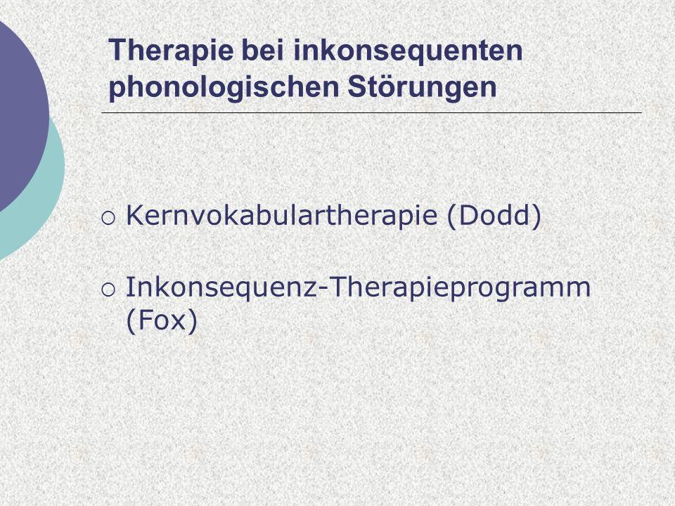 Therapie bei inkonsequenten phonologischen Störungen Kernvokabulartherapie (Dodd) Inkonsequenz-Therapieprogramm (Fox)