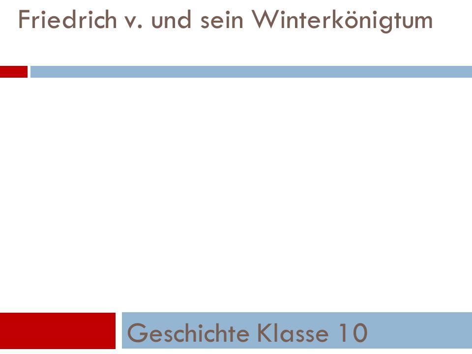 Friedrich v. und sein Winterkönigtum Geschichte Klasse 10