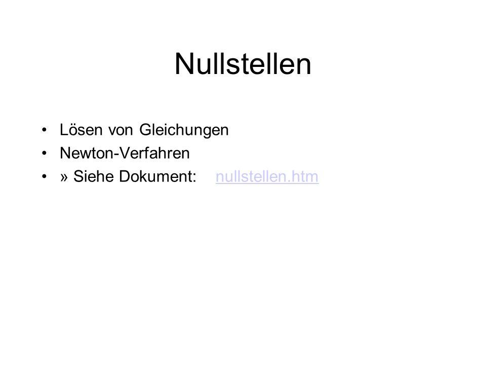 Nullstellen Lösen von Gleichungen Newton-Verfahren » Siehe Dokument: nullstellen.htmnullstellen.htm