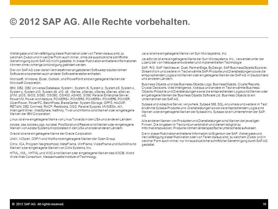 ©2012 SAP AG. All rights reserved.16 Weitergabe und Vervielfältigung dieser Publikation oder von Teilen daraus sind, zu welchem Zweck und in welcher F