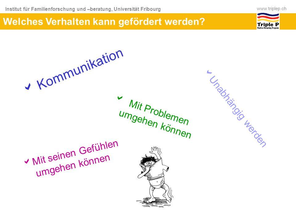 Institut für Familienforschung und –beratung, Universität Fribourg www.triplep.ch Welches Verhalten kann gefördert werden? Mit Problemen umgehen könne