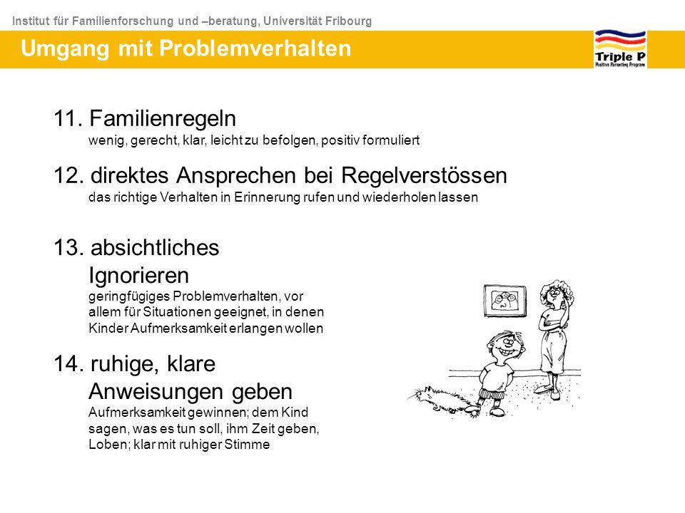 Institut für Familienforschung und –beratung, Universität Fribourg Umgang mit Problemverhalten 11. Familienregeln wenig, gerecht, klar, leicht zu befo