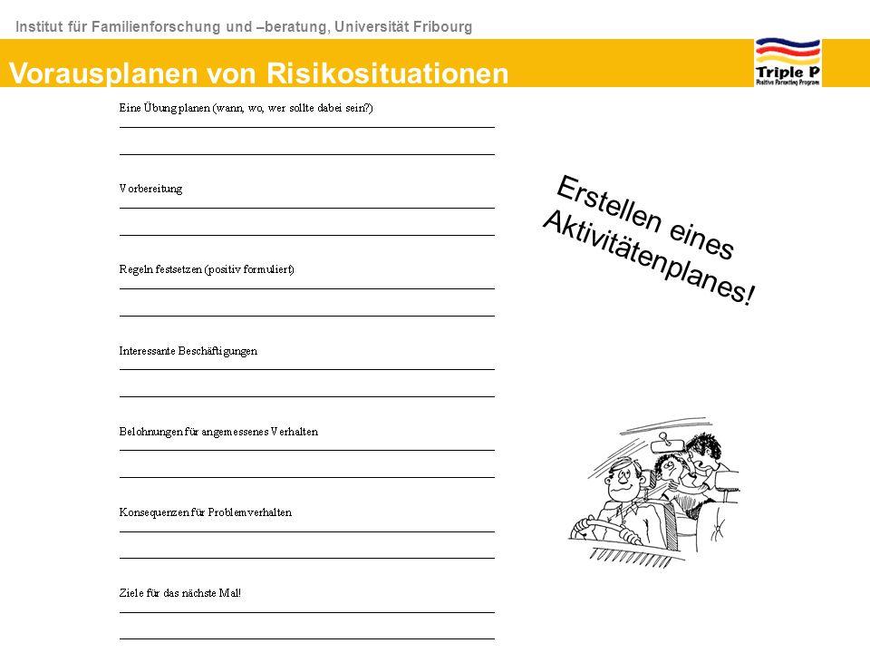 Institut für Familienforschung und –beratung, Universität Fribourg Vorausplanen von Risikosituationen Erstellen eines Aktivitätenplanes!