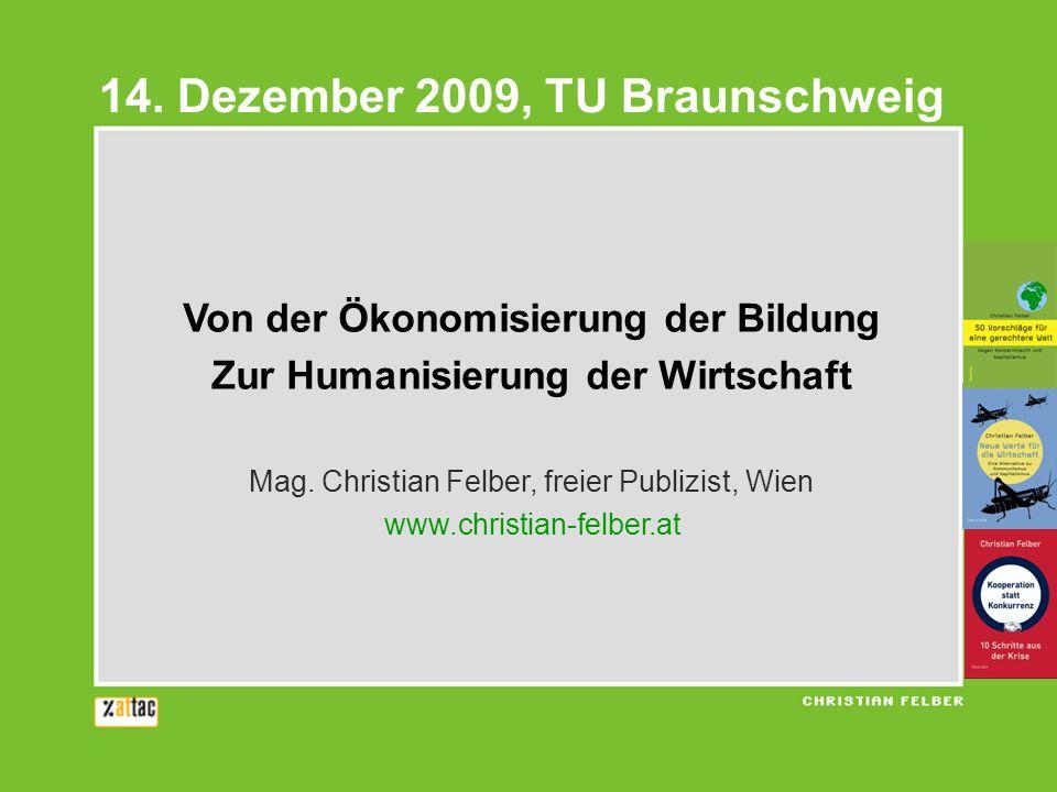 Von der Ökonomisierung der Bildung Zur Humanisierung der Wirtschaft Mag. Christian Felber, freier Publizist, Wien www.christian-felber.at 14. Dezember