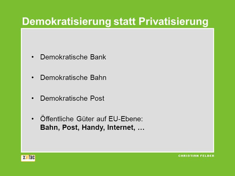 Demokratisierung statt Privatisierung Demokratische Bank Demokratische Bahn Demokratische Post Öffentliche Güter auf EU-Ebene: Bahn, Post, Handy, Inte