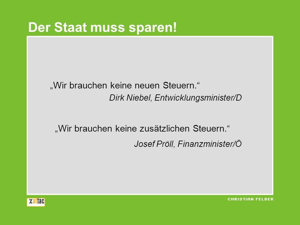 Wir brauchen keine neuen Steuern. Dirk Niebel, Entwicklungsminister/D Wir brauchen keine zusätzlichen Steuern. Josef Pröll, Finanzminister/Ö Der Staat