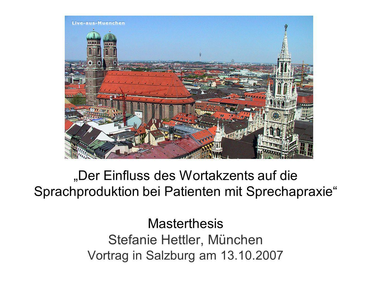 Der Einfluss des Wortakzents auf die Sprachproduktion bei Patienten mit Sprechapraxie Masterthesis Stefanie Hettler, München Vortrag in Salzburg am 13