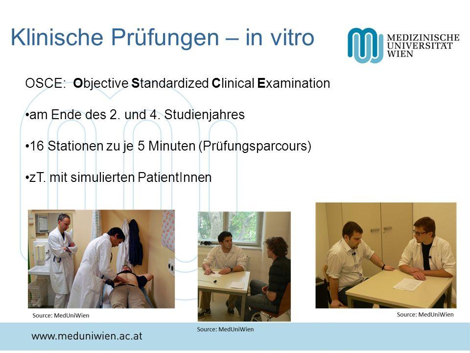 Klinische Prüfungen – in vitro OSCE: Objective Standardized Clinical Examination am Ende des 2. und 4. Studienjahres 16 Stationen zu je 5 Minuten (Prü