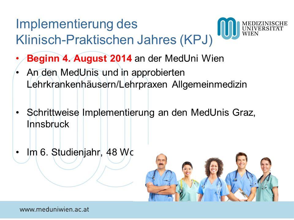 Implementierung des Klinisch-Praktischen Jahres (KPJ) Beginn 4. August 2014 an der MedUni Wien An den MedUnis und in approbierten Lehrkrankenhäusern/L
