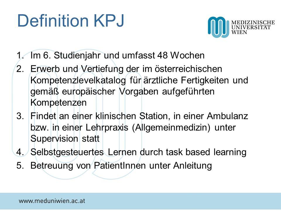 Definition KPJ 1.Im 6. Studienjahr und umfasst 48 Wochen 2.Erwerb und Vertiefung der im österreichischen Kompetenzlevelkatalog für ärztliche Fertigkei